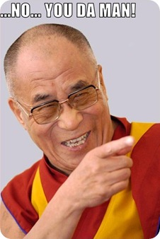 The dalai lama saying You Da Man