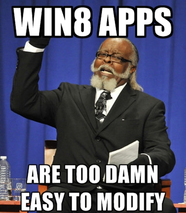 """The rent is too damn hige"" person with caption: Win8 apps are too damn easy to modify"